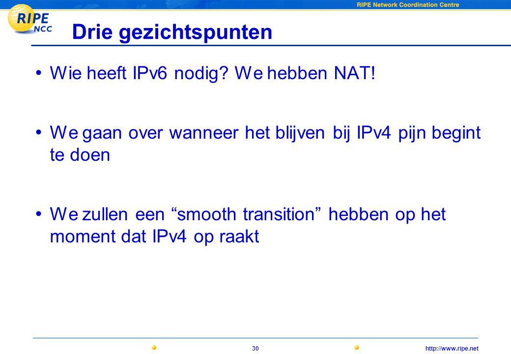 http://www.ripe.net30 Drie gezichtspunten • Wie heeft IPv6 nodig.