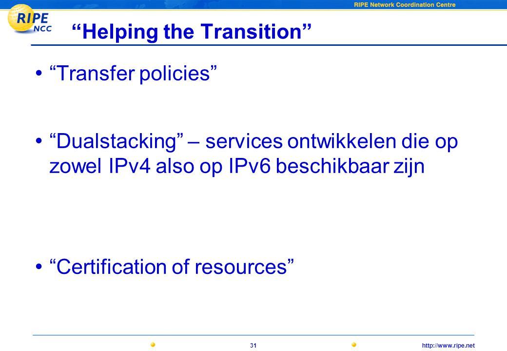 http://www.ripe.net31 Helping the Transition • Transfer policies • Dualstacking – services ontwikkelen die op zowel IPv4 also op IPv6 beschikbaar zijn • Certification of resources