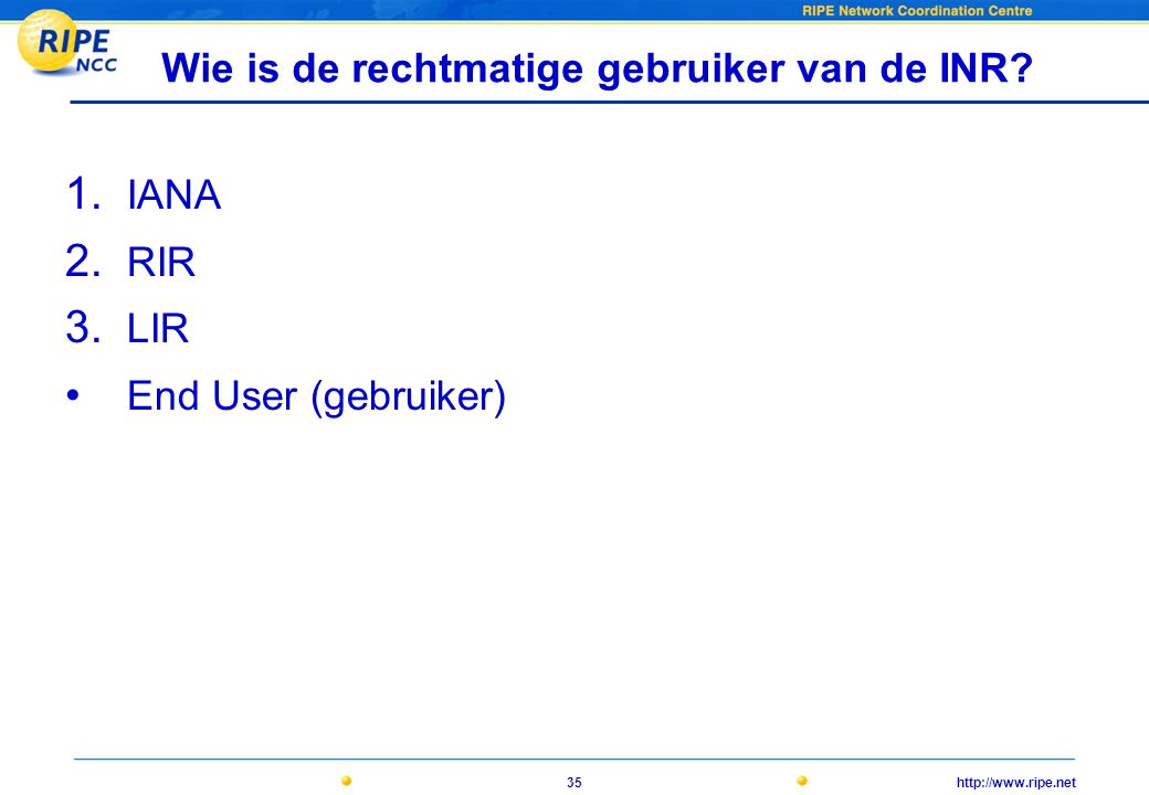 http://www.ripe.net35 Wie is de rechtmatige gebruiker van de INR.