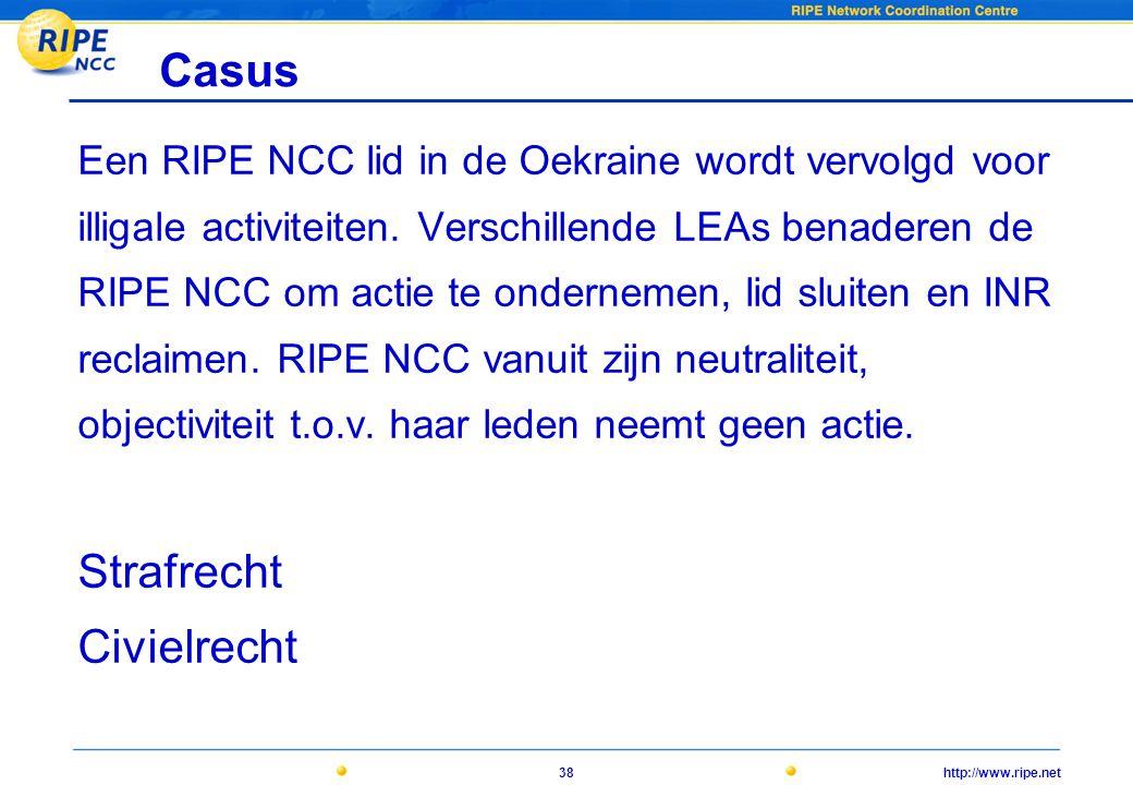 http://www.ripe.net38 Casus Een RIPE NCC lid in de Oekraine wordt vervolgd voor illigale activiteiten.