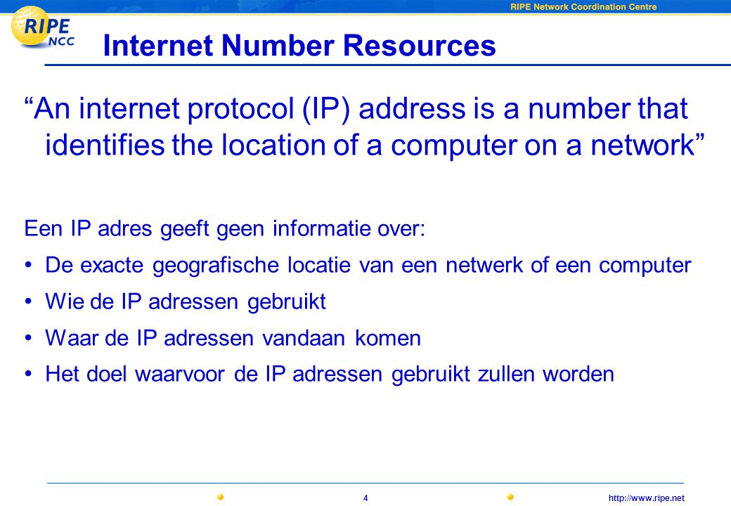 "http://www.ripe.net4 Internet Number Resources ""An internet protocol (IP) address is a number that identifies the location of a computer on a network"""