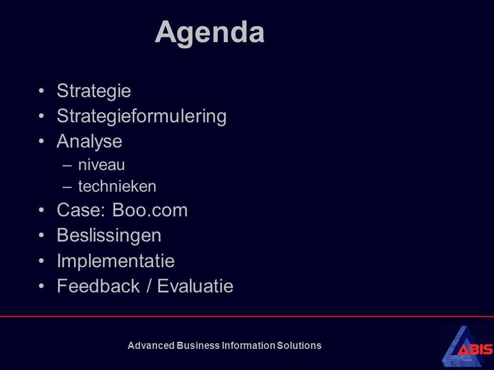 Advanced Business Information Solutions Agenda •Strategie •Strategieformulering •Analyse –niveau –technieken •Case: Boo.com •Beslissingen •Implementat
