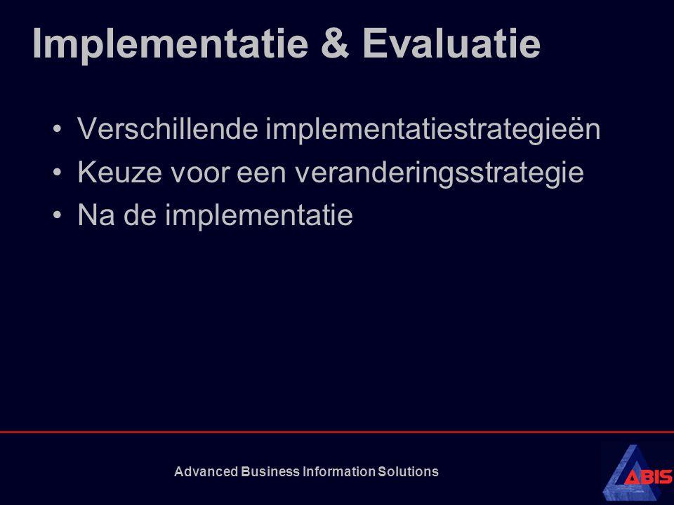 Advanced Business Information Solutions Implementatie & Evaluatie •Verschillende implementatiestrategieën •Keuze voor een veranderingsstrategie •Na de