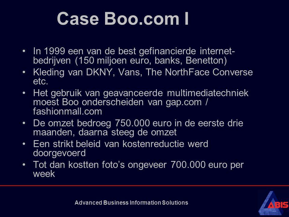 Advanced Business Information Solutions Case Boo.com I •In 1999 een van de best gefinancierde internet- bedrijven (150 miljoen euro, banks, Benetton)