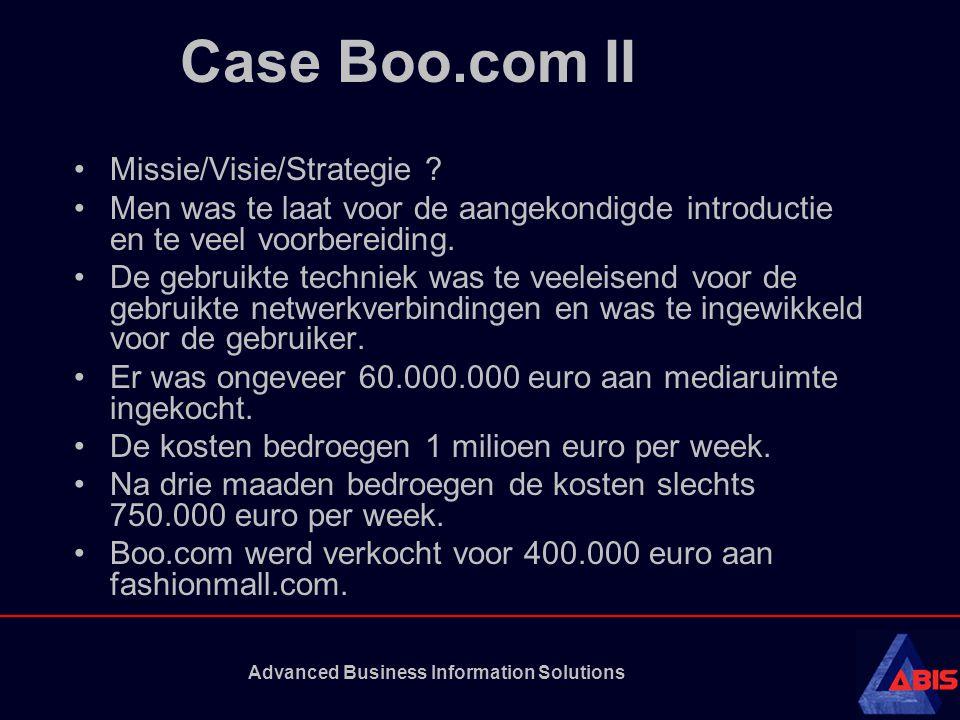 Advanced Business Information Solutions Case Boo.com II •Missie/Visie/Strategie ? •Men was te laat voor de aangekondigde introductie en te veel voorbe