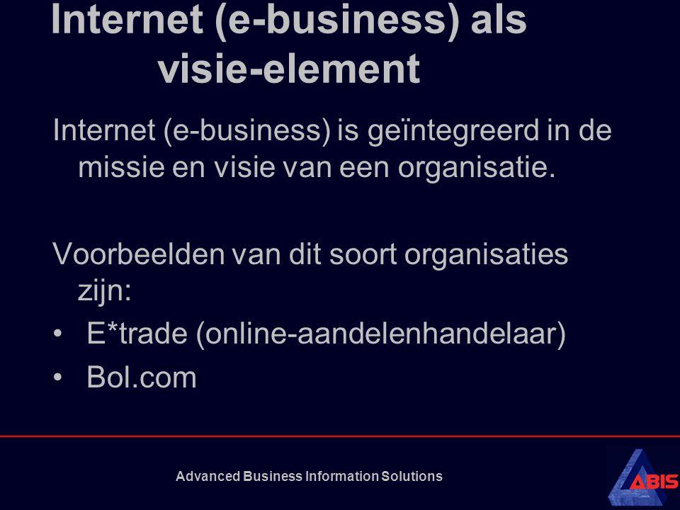 Advanced Business Information Solutions Internet (e-business) als kritische succesfactor Internet (e-business) is een integraal onderdeel van de organisatiestrategie Voorbeelden zijn: • Banken • Vliegmaatschappijen • Autofabrikanten