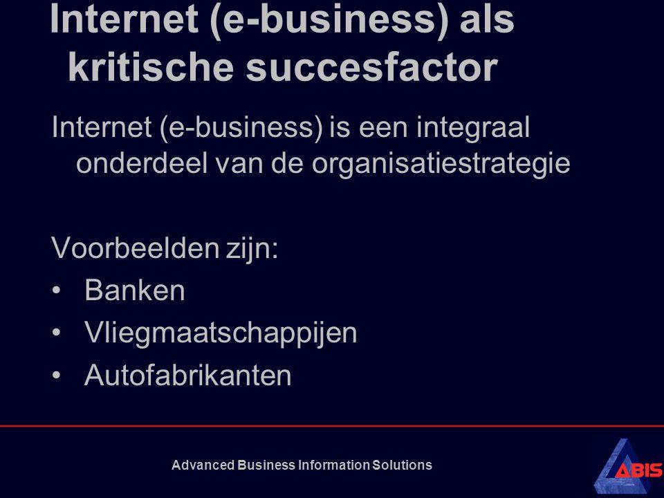 Advanced Business Information Solutions Internet (e-business) als kritische succesfactor Internet (e-business) is een integraal onderdeel van de organ