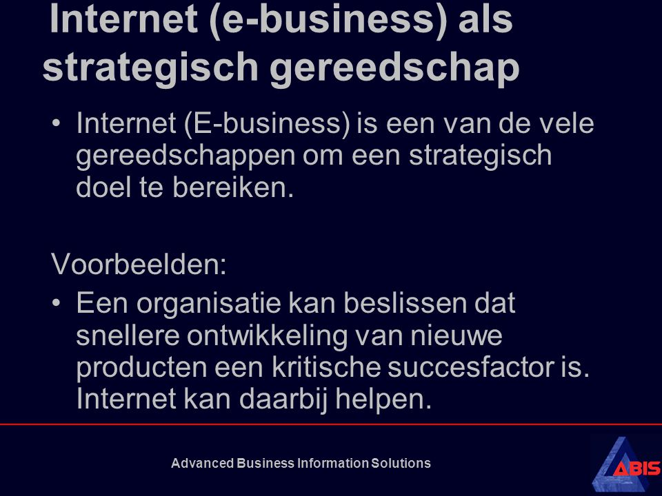 Advanced Business Information Solutions Core competences MARKET Core competences Existing New ExistingNew Improve where necessary for retention Future market penetration Future market retention Which market will be most interesting