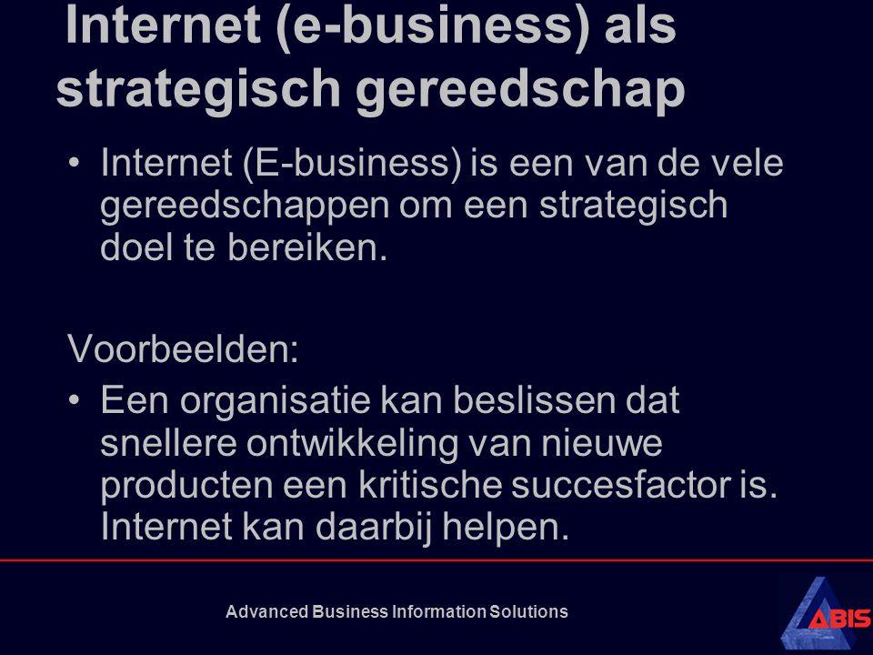 Advanced Business Information Solutions Internet (e-business) als strategisch gereedschap •Internet (E-business) is een van de vele gereedschappen om