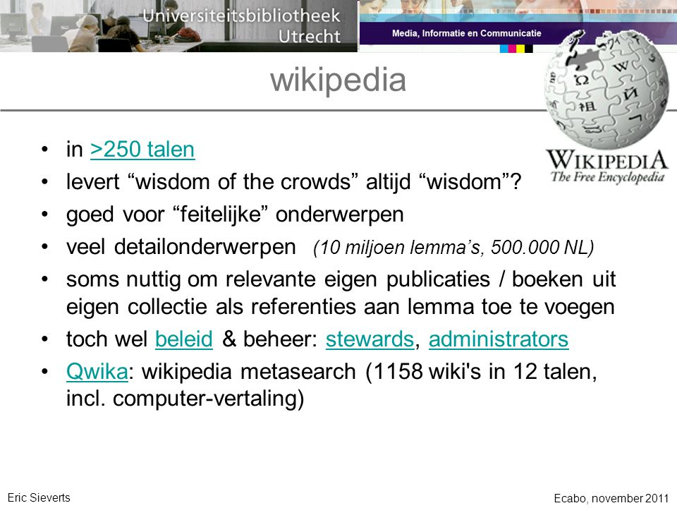 wikipedia •in >250 talen>250 talen •levert wisdom of the crowds altijd wisdom .