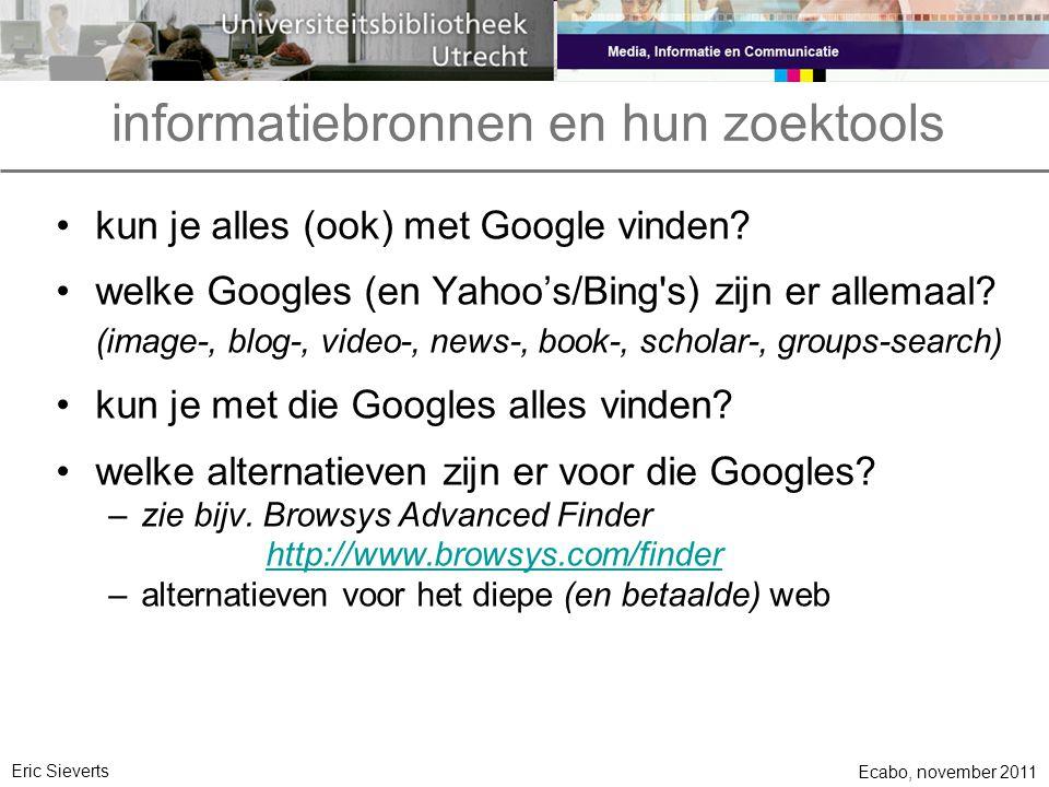 informatiebronnen en hun zoektools •kun je alles (ook) met Google vinden.