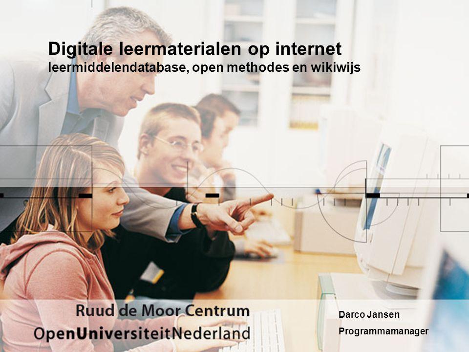 Digitale leermaterialen op internet leermiddelendatabase, open methodes en wikiwijs Darco Jansen Programmamanager