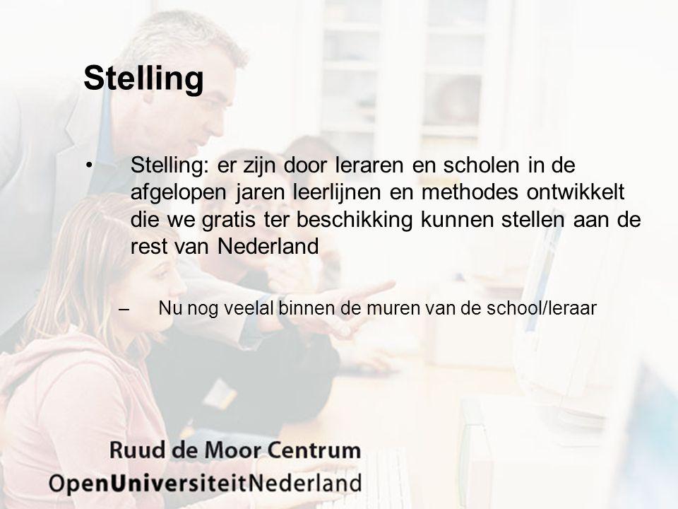 Stelling •Stelling: er zijn door leraren en scholen in de afgelopen jaren leerlijnen en methodes ontwikkelt die we gratis ter beschikking kunnen stellen aan de rest van Nederland –Nu nog veelal binnen de muren van de school/leraar