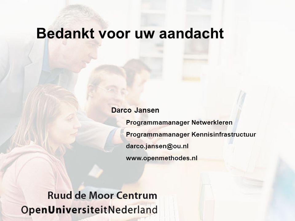 Bedankt voor uw aandacht Darco Jansen Programmamanager Netwerkleren Programmamanager Kennisinfrastructuur darco.jansen@ou.nl www.openmethodes.nl