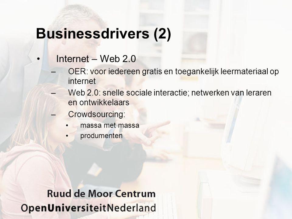 Businessdrivers (2) •Internet – Web 2.0 –OER: voor iedereen gratis en toegankelijk leermateriaal op internet –Web 2.0: snelle sociale interactie; netwerken van leraren en ontwikkelaars –Crowdsourcing: •massa met massa •produmenten