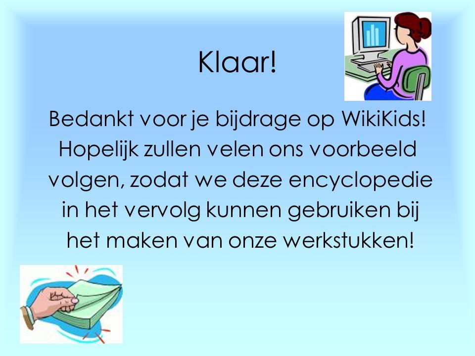 Klaar! Bedankt voor je bijdrage op WikiKids! Hopelijk zullen velen ons voorbeeld volgen, zodat we deze encyclopedie in het vervolg kunnen gebruiken bi