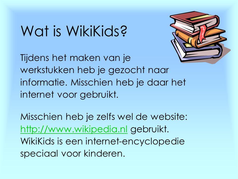 Wat is WikiKids? Tijdens het maken van je werkstukken heb je gezocht naar informatie. Misschien heb je daar het internet voor gebruikt. Misschien heb