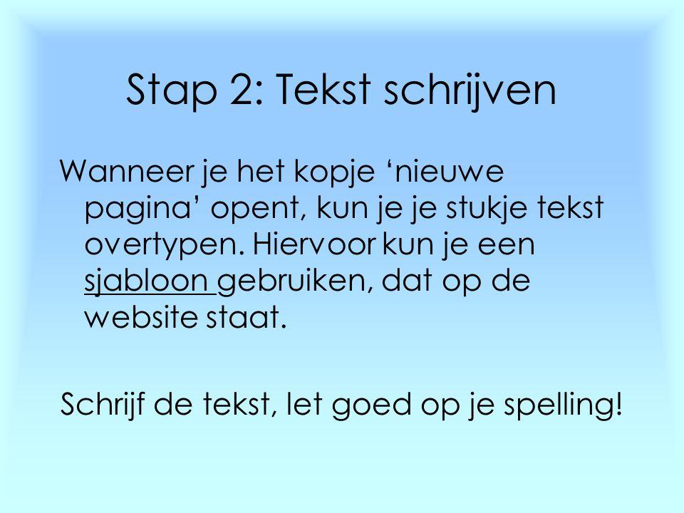 Stap 2: Tekst schrijven Wanneer je het kopje 'nieuwe pagina' opent, kun je je stukje tekst overtypen. Hiervoor kun je een sjabloon gebruiken, dat op d