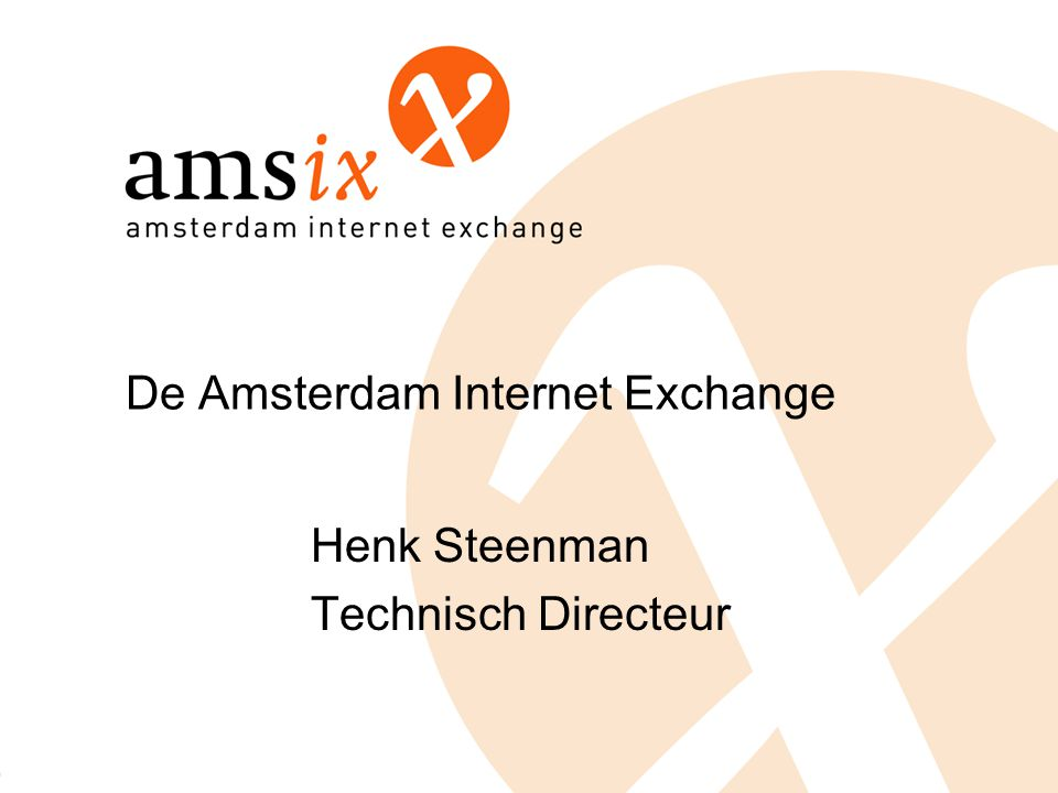 De Amsterdam Internet Exchange Henk Steenman Technisch Directeur