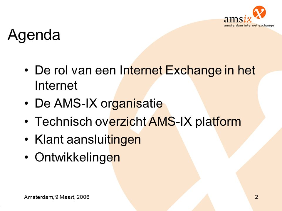 Amsterdam, 9 Maart, 200623 De rol van een Exchange in het globale Internet •Interconnectiviteits modellen –Transit –Peering •Korte Geschiedenis van Internet Exchanges •Internet Exchanges in de Wereld •Euro-IX