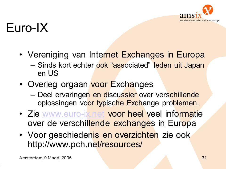 Amsterdam, 9 Maart, 200631 Euro-IX •Vereniging van Internet Exchanges in Europa –Sinds kort echter ook associated leden uit Japan en US •Overleg orgaan voor Exchanges –Deel ervaringen en discussier over verschillende oplossingen voor typische Exchange problemen.