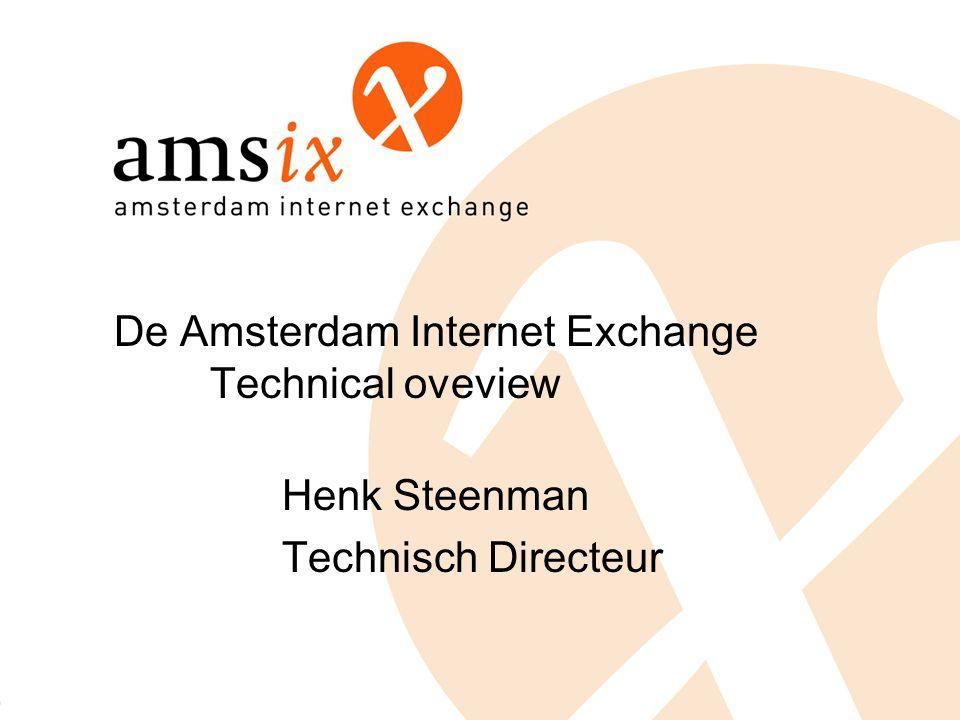 De Amsterdam Internet Exchange Technical oveview Henk Steenman Technisch Directeur
