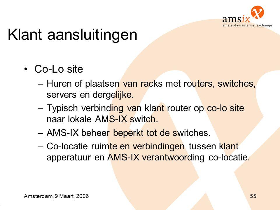 Amsterdam, 9 Maart, 200655 Klant aansluitingen •Co-Lo site –Huren of plaatsen van racks met routers, switches, servers en dergelijke. –Typisch verbind