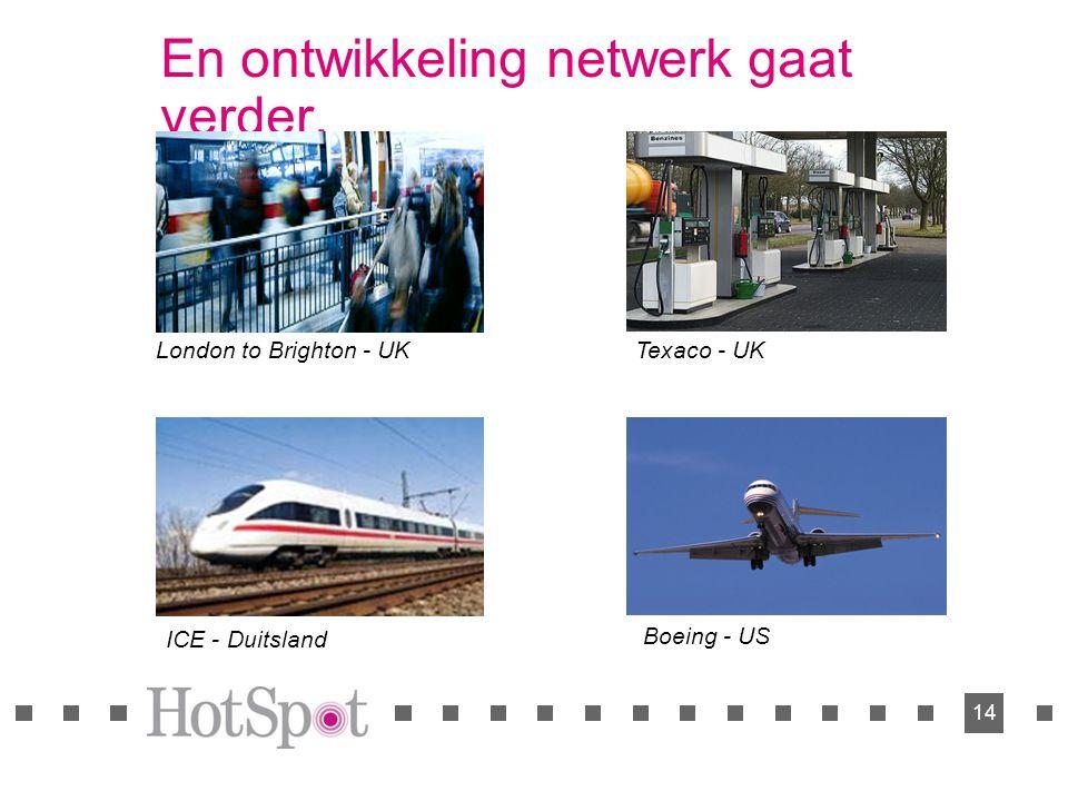 14 En ontwikkeling netwerk gaat verder. Texaco - UK ICE - Duitsland London to Brighton - UK Boeing - US