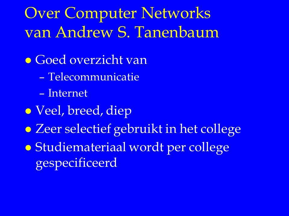 Over Computer Networks van Andrew S. Tanenbaum l Goed overzicht van –Telecommunicatie –Internet l Veel, breed, diep l Zeer selectief gebruikt in het c