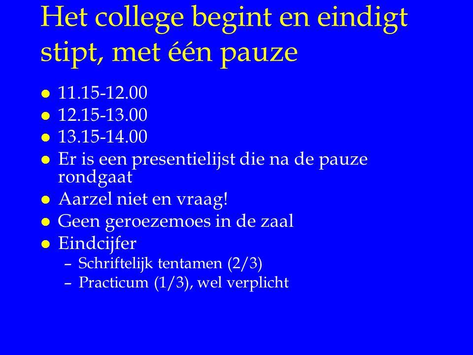 Het college begint en eindigt stipt, met één pauze l 11.15-12.00 l 12.15-13.00 l 13.15-14.00 l Er is een presentielijst die na de pauze rondgaat l Aar