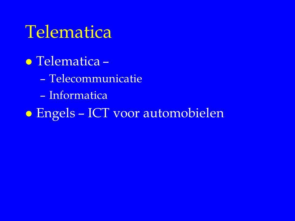 Telematica l Telematica – –Telecommunicatie –Informatica l Engels – ICT voor automobielen