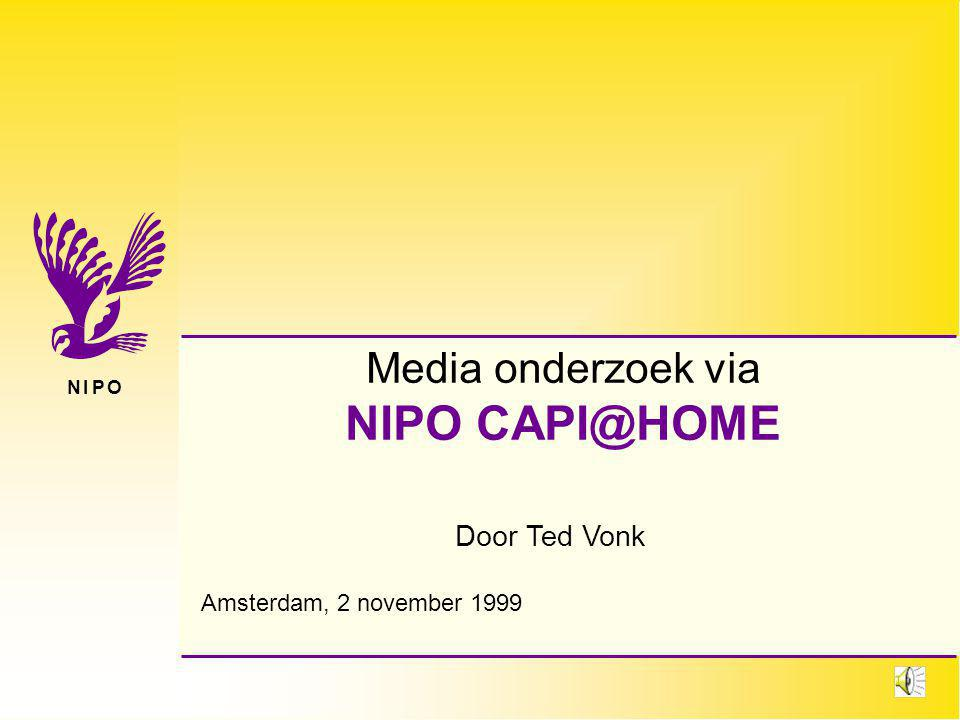 N I P ON I P O Door Ted Vonk Media onderzoek via NIPO CAPI@HOME Amsterdam, 2 november 1999