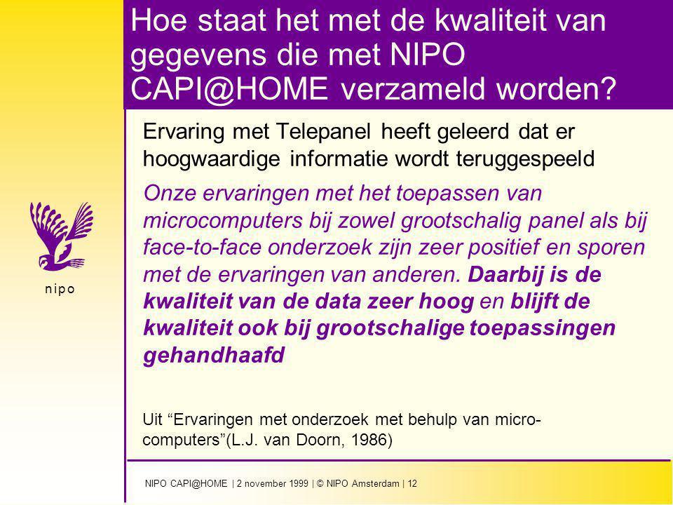 NIPO CAPI@HOME | 2 november 1999 | © NIPO Amsterdam | 12 n i p on i p o Hoe staat het met de kwaliteit van gegevens die met NIPO CAPI@HOME verzameld worden.