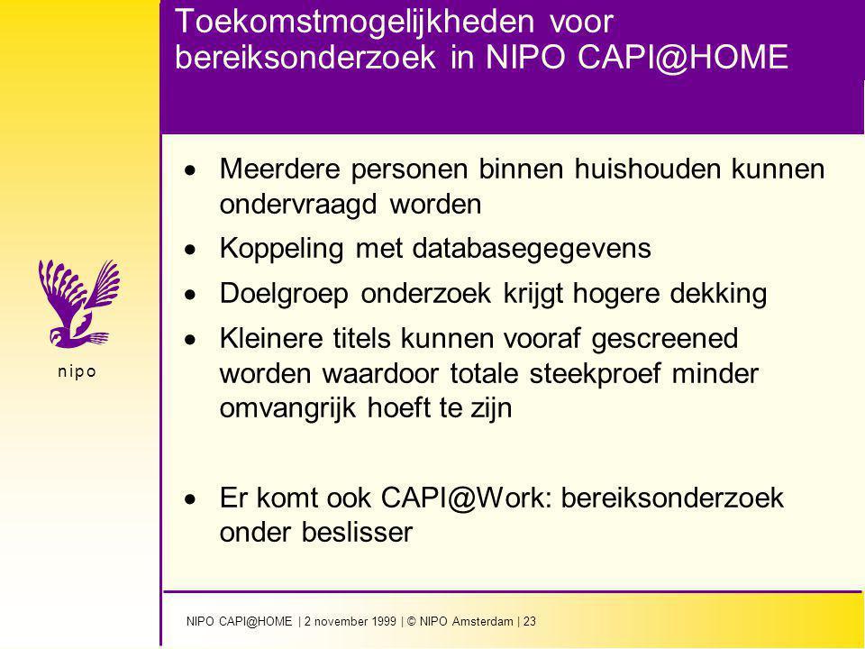 NIPO CAPI@HOME | 2 november 1999 | © NIPO Amsterdam | 23 n i p on i p o Toekomstmogelijkheden voor bereiksonderzoek in NIPO CAPI@HOME  Meerdere perso