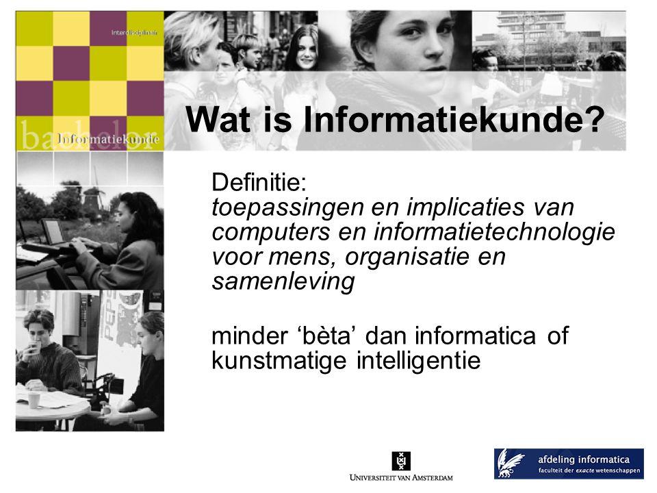• veelzijdig en actueel • interdisciplinair Informatica Economie Psychologie •gamma: exact en mensgericht Wat is Informatiekunde?