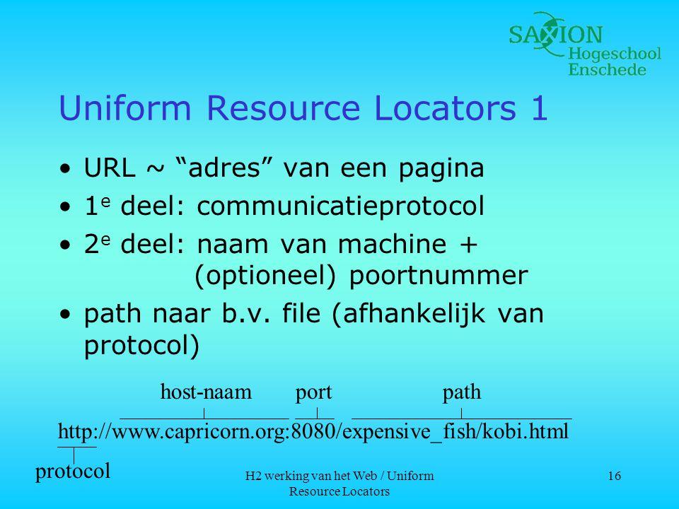 H2 werking van het Web / Uniform Resource Locators 16 Uniform Resource Locators 1 •URL ~ adres van een pagina •1 e deel: communicatieprotocol •2 e deel: naam van machine + (optioneel) poortnummer •path naar b.v.