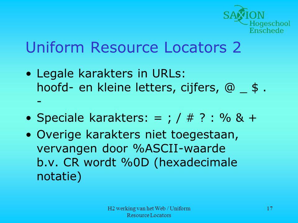 H2 werking van het Web / Uniform Resource Locators 17 Uniform Resource Locators 2 •Legale karakters in URLs: hoofd- en kleine letters, cijfers, @ _ $.