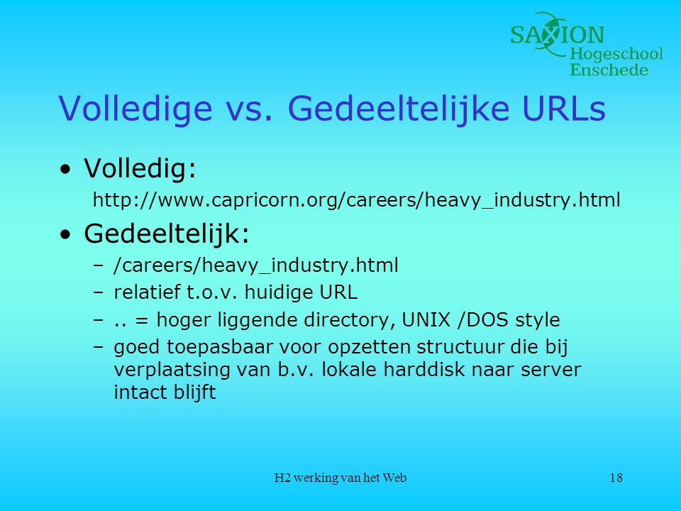 H2 werking van het Web18 Volledige vs. Gedeeltelijke URLs •Volledig: http://www.capricorn.org/careers/heavy_industry.html •Gedeeltelijk: –/careers/hea
