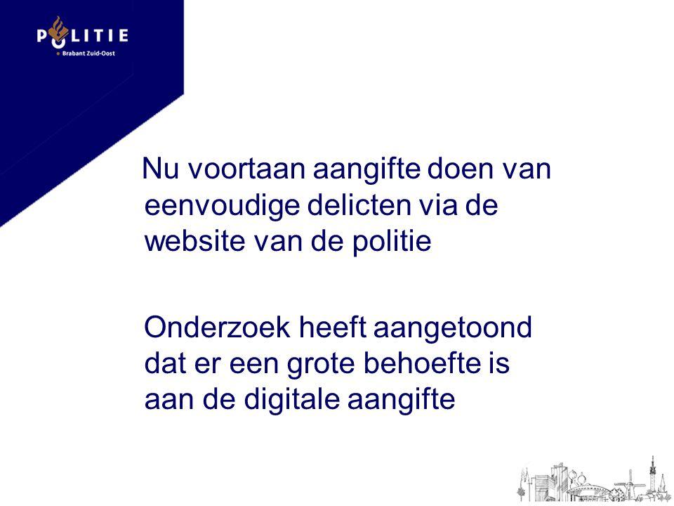 Nu voortaan aangifte doen van eenvoudige delicten via de website van de politie Onderzoek heeft aangetoond dat er een grote behoefte is aan de digital