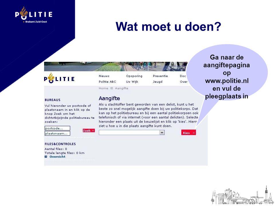 Wat moet u doen? Ga naar de aangiftepagina op www.politie.nl en vul de pleegplaats in
