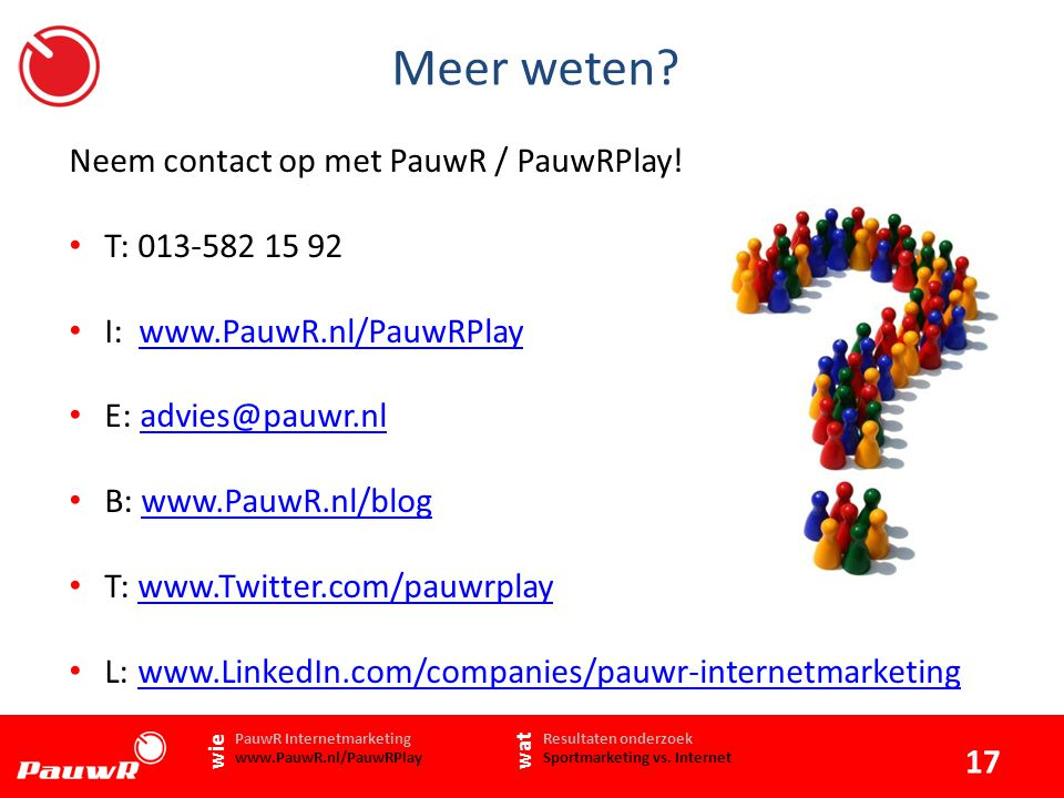Meer weten. 17 www.PauwR.nl Neem contact op met PauwR / PauwRPlay.