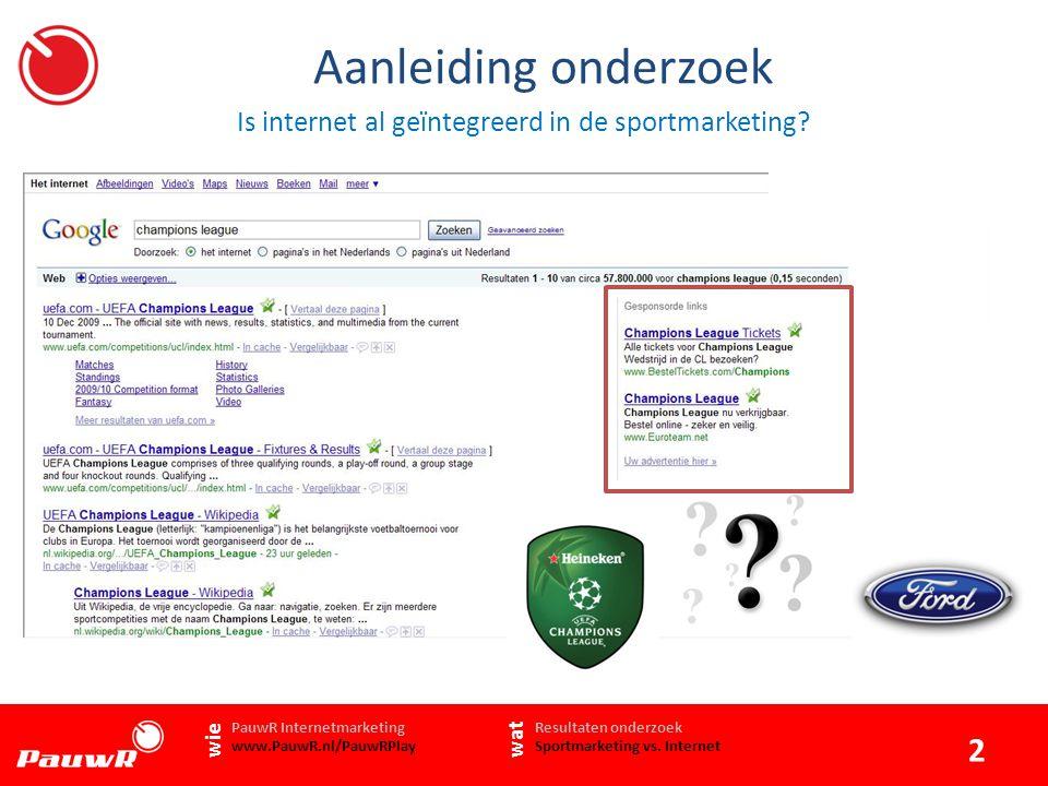 Inhoud Onderzoeksopzet Mediagebruik Huidige gebruik van internet- en zoekmachinemarketing Activeren sportmarketing 3 www.PauwR.nl Resultaten onderzoek Sportmarketing vs.