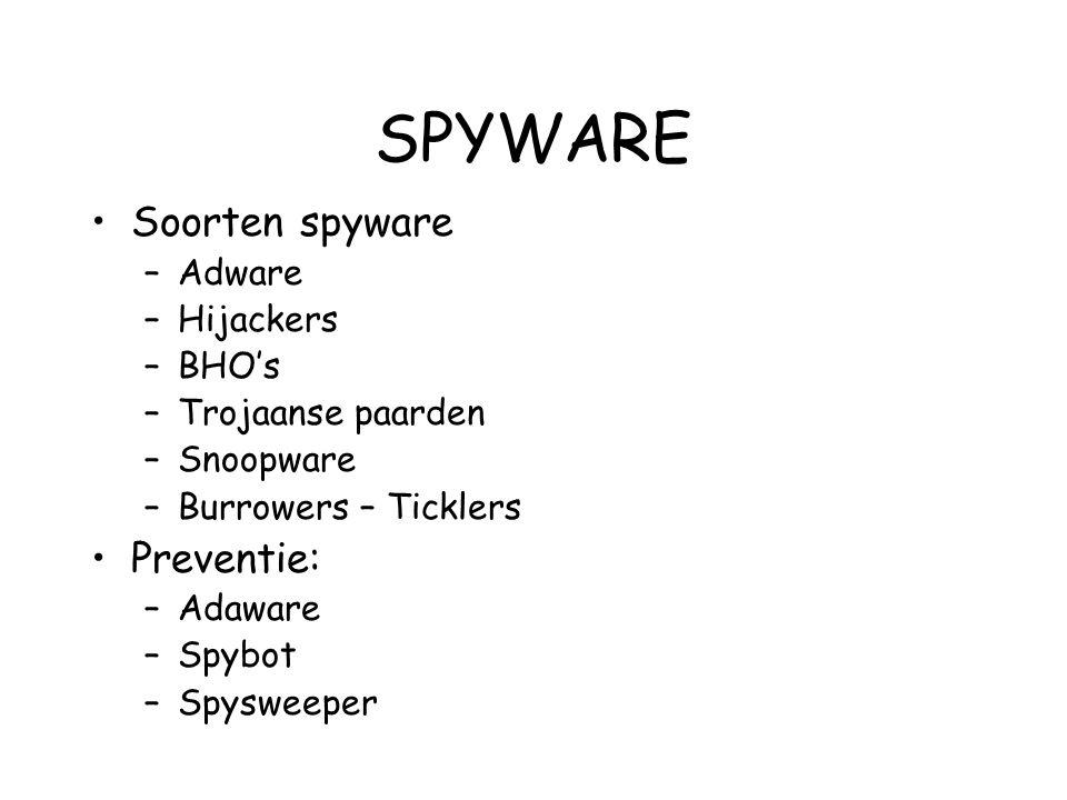 SPYWARE •Soorten spyware –Adware –Hijackers –BHO's –Trojaanse paarden –Snoopware –Burrowers – Ticklers •Preventie: –Adaware –Spybot –Spysweeper