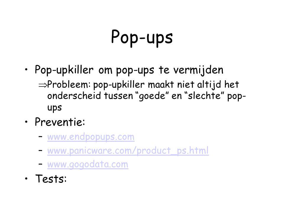 Pop-ups •Pop-upkiller om pop-ups te vermijden  Probleem: pop-upkiller maakt niet altijd het onderscheid tussen goede en slechte pop- ups •Preventie: –www.endpopups.comwww.endpopups.com –www.panicware.com/product_ps.htmlwww.panicware.com/product_ps.html –www.gogodata.comwww.gogodata.com •Tests: