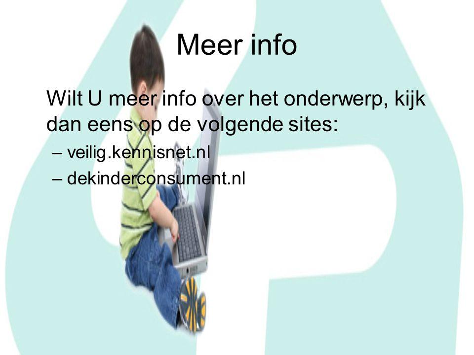 Meer info Wilt U meer info over het onderwerp, kijk dan eens op de volgende sites: –veilig.kennisnet.nl –dekinderconsument.nl