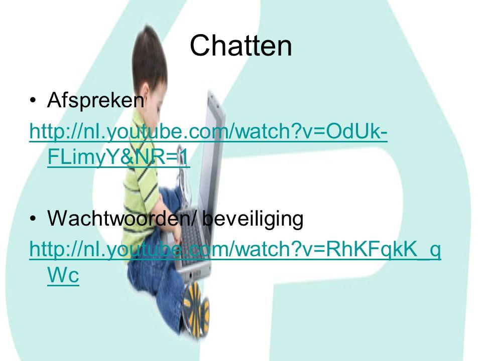 Chatten Afspreken http://nl.youtube.com/watch?v=OdUk- FLimyY&NR=1 Wachtwoorden/ beveiliging http://nl.youtube.com/watch?v=RhKFqkK_q Wc