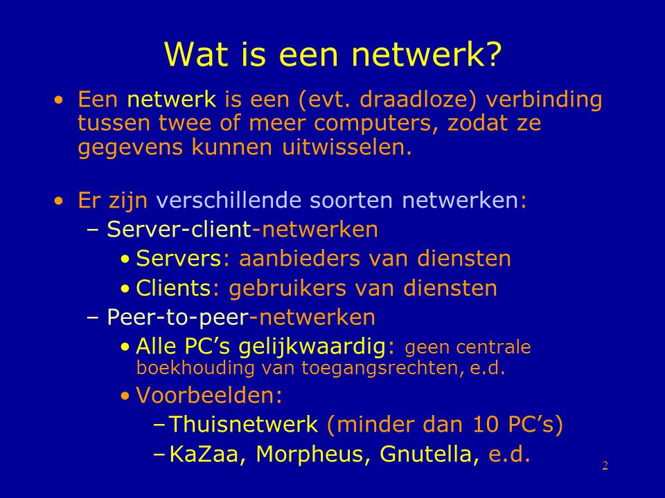 2 Wat is een netwerk? Een netwerk is een (evt. draadloze) verbinding tussen twee of meer computers, zodat ze gegevens kunnen uitwisselen. Er zijn vers