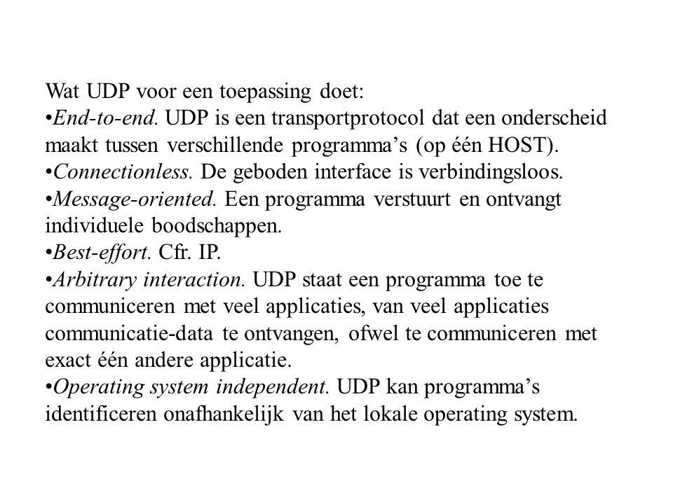 Wat UDP voor een toepassing doet: End-to-end. UDP is een transportprotocol dat een onderscheid maakt tussen verschillende programma's (op één HOST). C