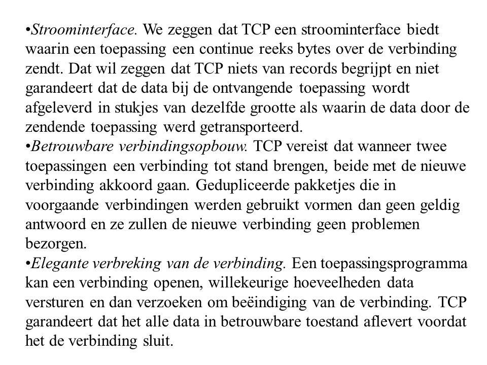 Stroominterface. We zeggen dat TCP een stroominterface biedt waarin een toepassing een continue reeks bytes over de verbinding zendt. Dat wil zeggen d