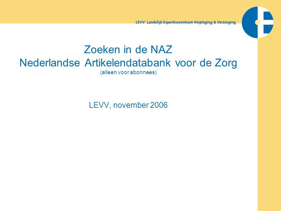 Zoeken in de NAZ Nederlandse Artikelendatabank voor de Zorg (alleen voor abonnees) LEVV, november 2006